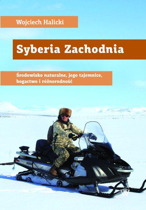 W. Halicki, Syberia Zachodnia. Środowisko naturalne, jego tajemnice, bogactwo i bioróżnorodność.